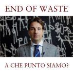 END OF WASTE | A che punto siamo?